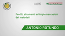 Antonio Rotundo - DigitPA - Profili, strumenti ed implementazioni dei metadati
